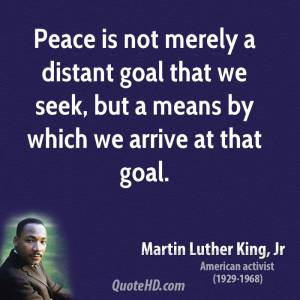 martin-luther-king-jr-leader-peace-is-not-merely-a-distant-goal-that