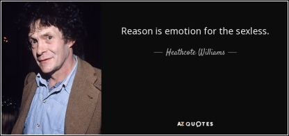quote-reason-is-emotion-for-the-sexless-heathcote-williams-62-99-60